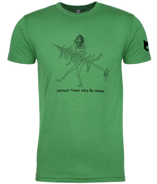 without trees we'd be naked tshirt green front